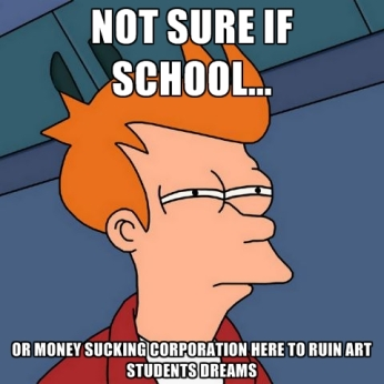 not-sure-if-school-or-money-sucking-corporation-here-to-ruin-art-students-dreams